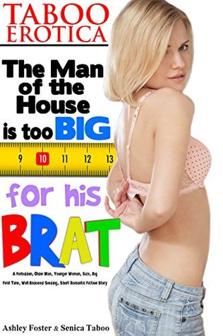 TABOO EROTICA: THE MAN OF THE HOUSE IS TOO BIG FOR HIS BRAT: A Forbidden, Older Man, Younger Woman, Size, Big, Well Endowed, Seeding, First Time, Short ... Fiction Story (Household Erotica Book 1)