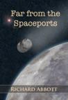 Far from the Spaceports (Far from the Spaceports, #1)