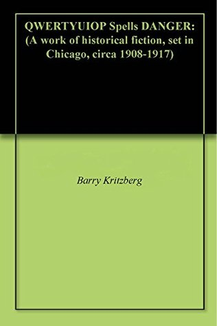 QWERTYUIOP Spells DANGER: (A work of historical fiction, set in Chicago, circa 1908-1917)