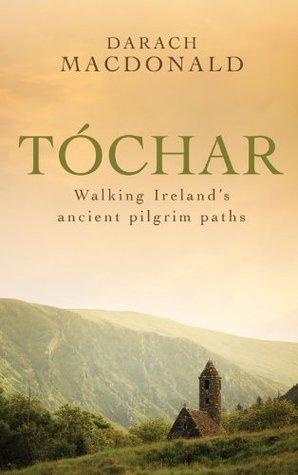 Tóchar: Walking Ireland's Ancient Pilgrim Paths