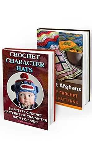 How to Crochet BOX SET 2 IN 1: 27 Easy Crochet Afghan Patterns + 50 Pretty Crochet Patterns Of Character Hats For Kids: (Crochet patterns, Crochet books, ... beginner's guide, step-by-step projects)