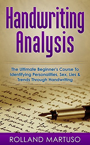Handwriting Analysis!: The Ultimate Beginner's Course To Identifying Personalities, Sex, Lies & Trends Through Handwriting