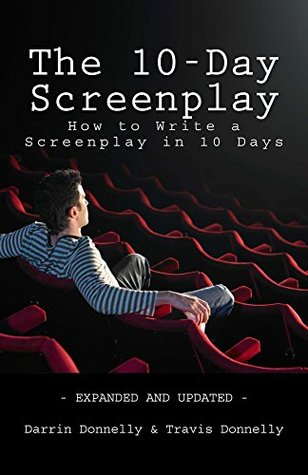 The 10-Day Screenplay: How to Write a Screenplay in 10 Days
