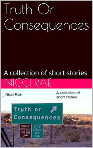 Truth Or Consequences: A collection of short stories