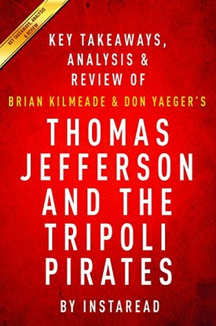 thomas-jefferson-and-the-tripoli-pirates-the-forgotten-war-that-changed-american-history-by-brian-kilmeade-and-don-yaeger-key-takeaways-analysis-review