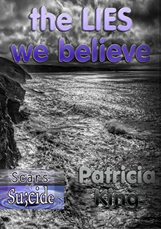 the LIES we believe: scars of suicide (the Chronicles of Suicide Book 1)