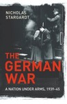 The German War: A Nation under Arms, 1939-45