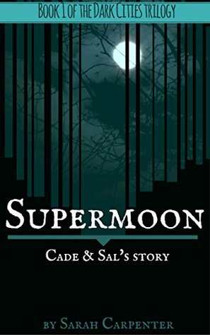 Supermoon: Cade & Sal's Story (The Dark Cities Trilogy Book 1)