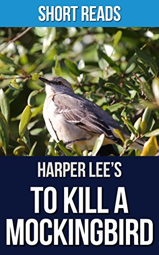 To Kill a Mockingbird: A Novel by Harper Lee (Includes Summary, Takeaways, Analysis, & Review) | Short Reads
