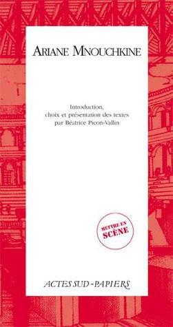Ariane Mnouchkine : introduction, choix et présentation des textes par Béatrice Picon-Vallin