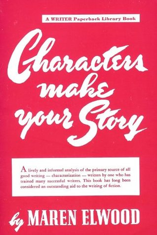 Characters Make Your Story by Maren Elwood