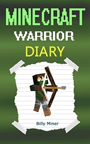 Minecraft: Diary of a Minecraft Warrior (Minecraft Warriors, Minecraft Warrior Diary, Minecraft Warrior Book, Minecraft Books, Minecraft Diaries, Minecraft Diary, Minecraft Book for Kids)