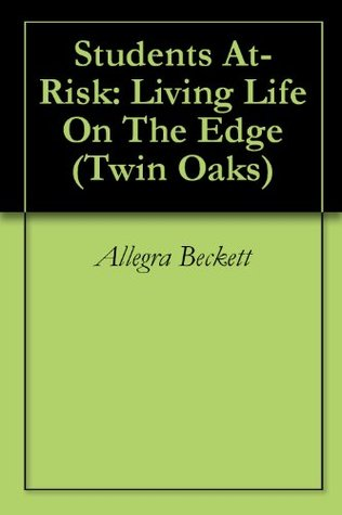 Students At-Risk: Living Life On The Edge (Twin Oaks Book 1)