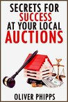Secrets For Success at Your Local Auctions by Oliver Phipps