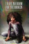 I have no room for the Broken: A collection of poems about Love, heartbreak and moving on