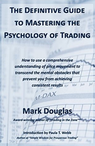 The Definitive Guide to Mastering the Psychology of Trading
