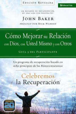 Celebremos La Recuperacion Guia 3: Como Mejorar Su Relacion Con Dios, Con Usted Mismo y Con Otros: Un Programa de Recuperacion Basado En Ocho Principios de Las Bienaventuranzas