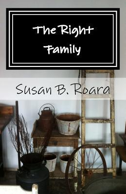 The Right Family by Susan B. Roara