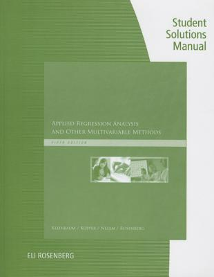 Student Solutions Manual for Kleinbaum's Applied Regression Analysis and Other Multivariable Methods, 5th