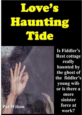 Love's Haunting Tide: Is Fiddlers' Rest cottage really haunted by the ghost of the fiddler's young wife or is there a more sinister force at work? A romance mystery set in England.
