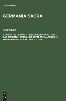 Die Stifte St. Walpurgis in Weilburg Und St. Martin in Idstein (Germania Sacra. Neue Folge, 27 : Die Bistumer Der Kirchenpro)