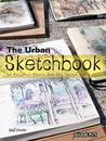 The Urban Sketchbook: Get Out, Walk, Observe, Draw, Lose Yourself, Create