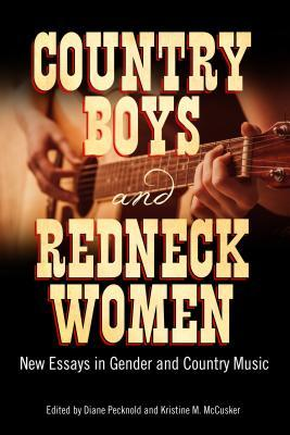 Country Boys and Redneck Women: New Essays in Gender and Country Music