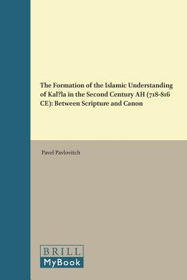 The Formation of the Islamic Understanding of Kal La in the Second Century Ah (718 816 Ce): Between Scripture and Canon
