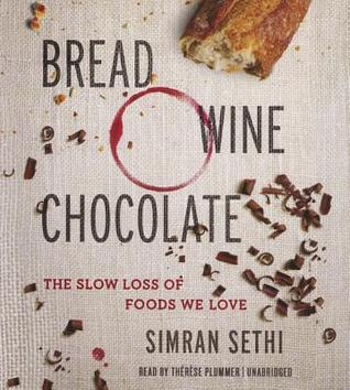 Ebook Bread, Wine, Chocolate: The Slow Loss of Foods We Love by Preeti Simran Sethi PDF!