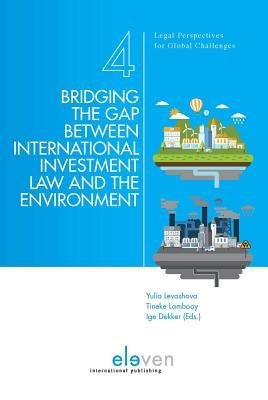 Bridging the Gap Between International Investment Law and the Environment