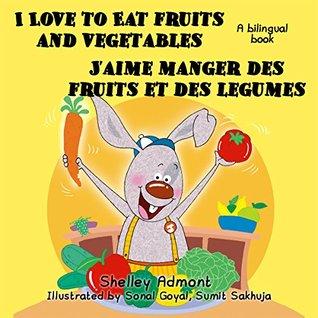 I Love to Eat Fruits and Vegetables -J'aime manger des fruits et des legumes