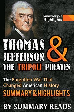 Thomas Jefferson and the Tripoli Pirates: The Forgotten War That Changed American History | Summary & Highlights