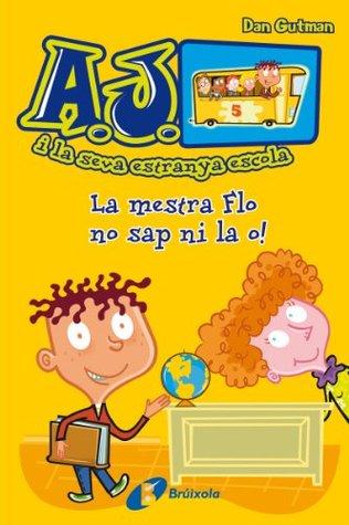 La mestra Flo no sap ni la o! (Catalá - A Partir De 6 Anys - Personatges I Sèries - A.J. I La Seva Estranya Escola)
