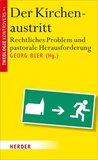 Der Kirchenaustritt : rechtliches Problem und pastorale Herausforderung / hrsg. von Georg Bier. [Mit Beitr. von Gerog Bier ...]
