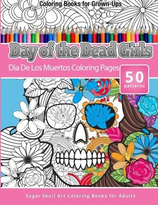 Coloring Books for Grown-Ups Day of the Dead Girls: Dia de Los Muertos Coloring Pages