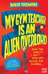 My Gym Teacher is an Alien Overlord (My Brother is a Superhero, #2)