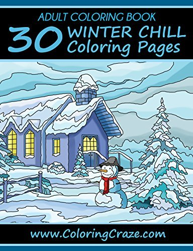 ADULT COLORING BOOK: 30 Winter Chill Coloring Pages, Coloring Books For Adults Series By ColoringCraze.com (ColoringCraze Adult Coloring Books, Stress Relieving Coloring Pages For Grownups Book 14)