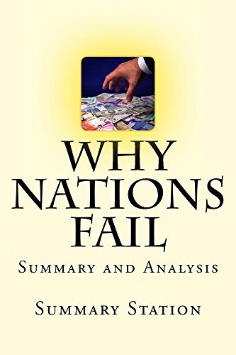 Why Nations Fail: The Origins of Power, Prosperity, and Poverty | Summary and Analysis