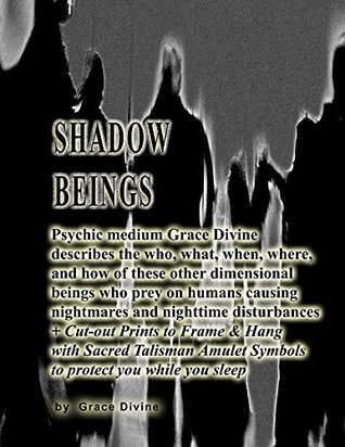 Shadow Beings Psychic medium Grace Divine describes the who, what, when, where, and how of these other dimensional beings who prey on humans causing nightmares and nighttime disturbances