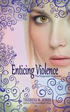 Enticing Violence by Theresa M. Jones