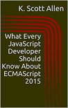 What Every JavaScript Developer Should Know About ECMAScript 2015 (OdeToCode Programming Series)
