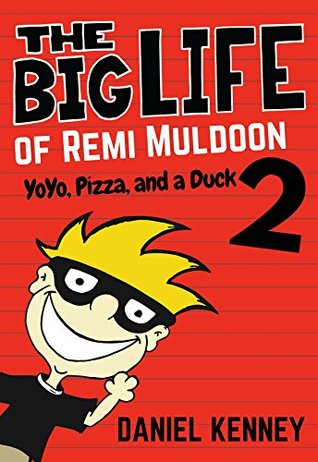 The Big Life of Remi Muldoon 2: YoYo, Pizza, and a Duck (a hilarious adventure for children ages 7-12)
