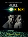 Trouble in Mind (Interstellar Rescue, #2)
