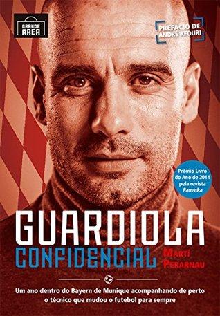 Guardiola confidencial: Um ano dentro do Bayern de Munique acompanhando de perto o técnico que mudou o futebol para sempre
