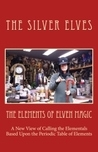 The Elements of Elven Magic by The Silver Elves
