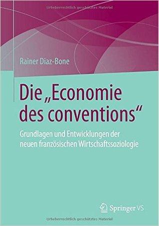 """Die """"Économie des conventions"""": Grundlagen und Perspektiven eines wirtschaftssoziologischen Paradigmas"""