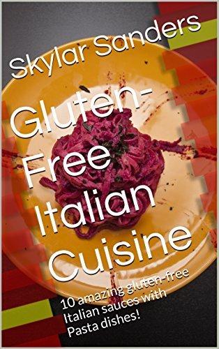 Gluten-Free Italian Cuisine: 10 amazing gluten-free Italian sauces with Pasta dishes!