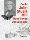 Could John Stuart Mill Have Saved Our Schools?