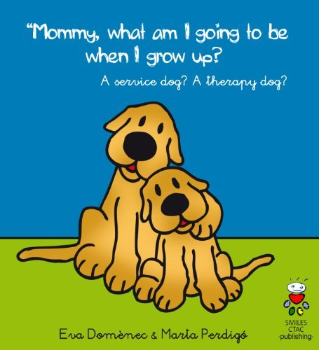 Mommy, What Am I Going to Be When I Grow Up? - An Assistance dog? A Therapy Dog?