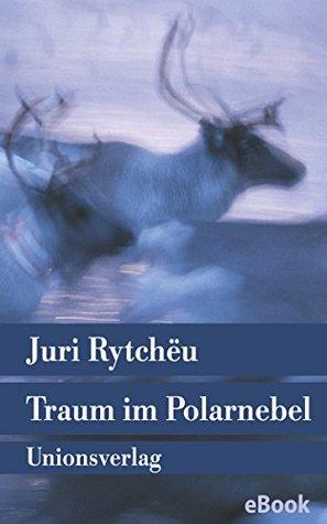 """Traum im Polarnebel: - Roman (Unionsverlag Taschenbücher Jubiläumsausgaben """"Rund um die Welt in 40 Jahren"""")"""